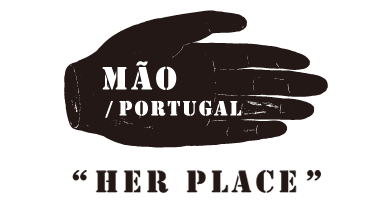 MÃO / PORTUGAL  [ HER PLACE ]